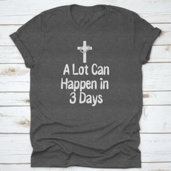A Lot Can Happen in 3 Days Easter Tee Graphic